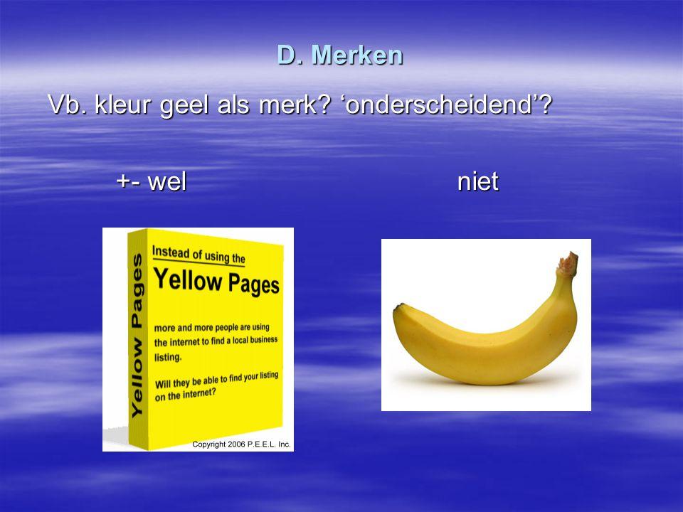 D. Merken Vb. kleur geel als merk? 'onderscheidend'? +- welniet