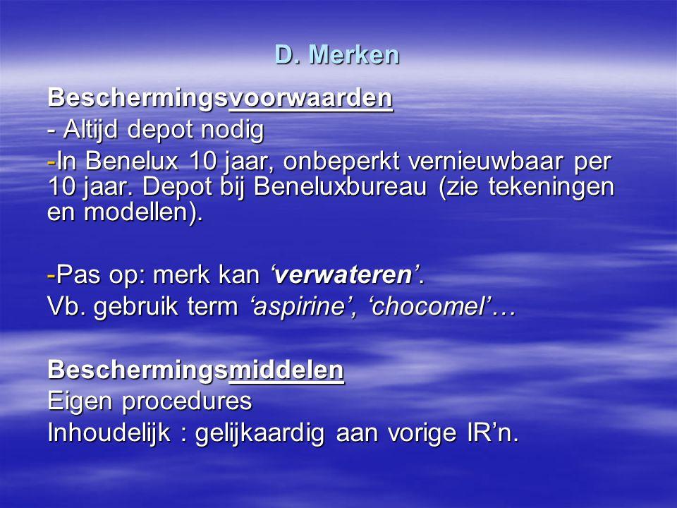 D. Merken Beschermingsvoorwaarden - Altijd depot nodig -In Benelux 10 jaar, onbeperkt vernieuwbaar per 10 jaar. Depot bij Beneluxbureau (zie tekeninge