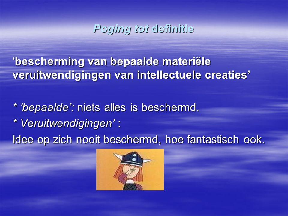 Poging tot definitie 'bescherming van bepaalde materiële veruitwendigingen van intellectuele creaties' * 'bepaalde': niets alles is beschermd. * Verui