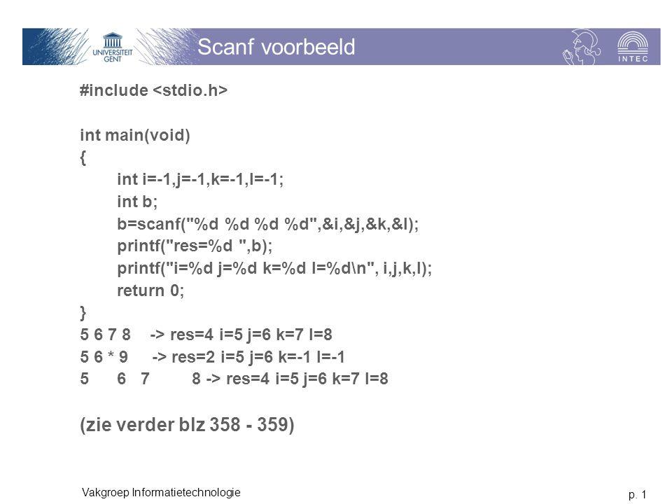 p. 1 Vakgroep Informatietechnologie Scanf voorbeeld #include int main(void) { int i=-1,j=-1,k=-1,l=-1; int b; b=scanf(