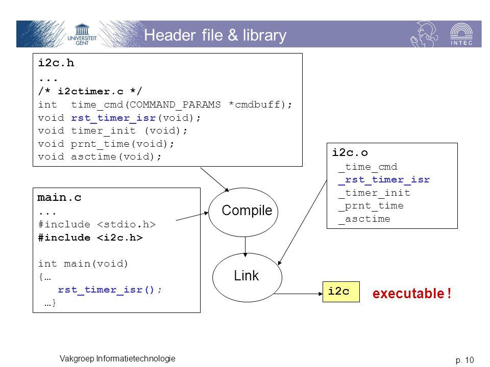p. 10 Vakgroep Informatietechnologie Header file & library i2c.h...