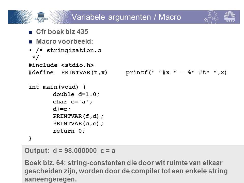 p. 2 Vakgroep Informatietechnologie Variabele argumenten / Macro Cfr boek blz 435 Macro voorbeeld: /* stringization.c */ #include #define PRINTVAR(t,x