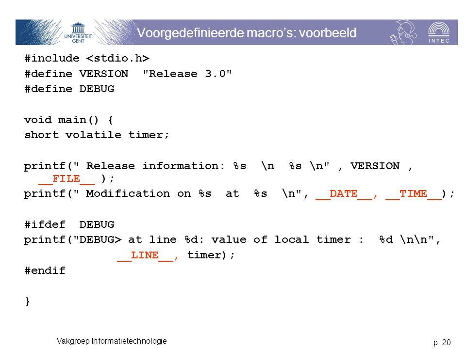 p. 20 Vakgroep Informatietechnologie Voorgedefinieerde macro's: voorbeeld #include #define VERSION