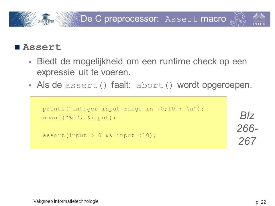 p. 22 Vakgroep Informatietechnologie De C preprocessor: Assert macro Assert  Biedt de mogelijkheid om een runtime check op een expressie uit te voere
