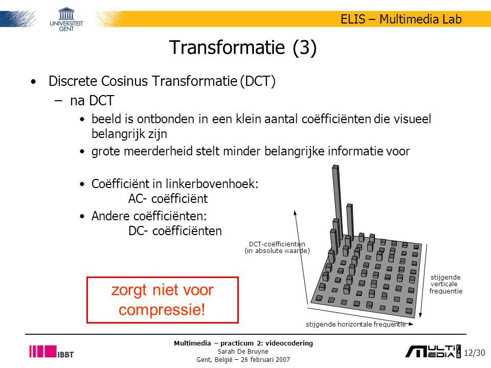 12/30 ELIS – Multimedia Lab Multimedia – practicum 2: videocodering Sarah De Bruyne Gent, België – 26 februari 2007 Transformatie (3) stijgende verticale frequentie stijgende horizontale frequentie DCT-coëfficiënten (in absolute waarde) Discrete Cosinus Transformatie (DCT) –na DCT beeld is ontbonden in een klein aantal coëfficiënten die visueel belangrijk zijn grote meerderheid stelt minder belangrijke informatie voor Coëfficiënt in linkerbovenhoek: AC- coëfficiënt Andere coëfficiënten: DC- coëfficiënten zorgt niet voor compressie!