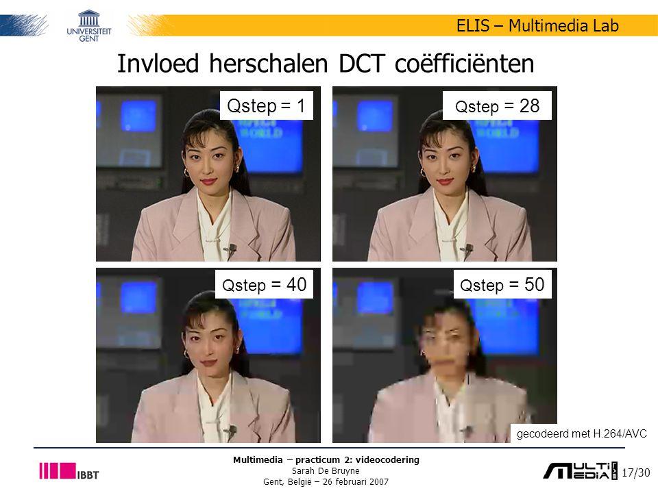 17/30 ELIS – Multimedia Lab Multimedia – practicum 2: videocodering Sarah De Bruyne Gent, België – 26 februari 2007 Invloed herschalen DCT coëfficiënten Qstep = 1 Qstep = 28 Qstep = 50 Qstep = 40 gecodeerd met H.264/AVC
