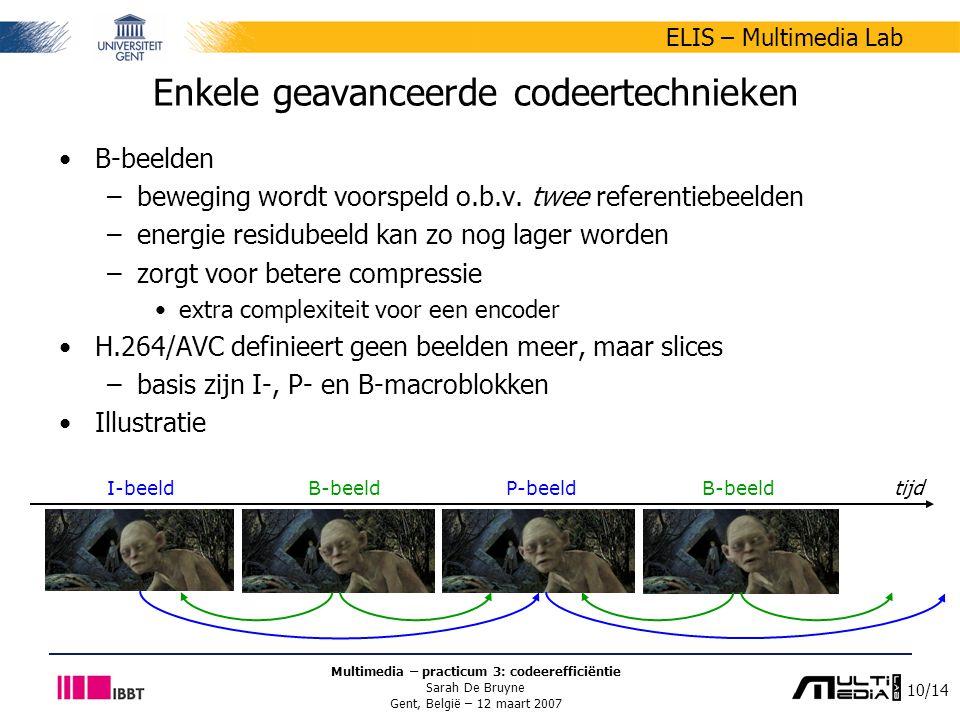10/14 ELIS – Multimedia Lab Multimedia – practicum 3: codeerefficiëntie Sarah De Bruyne Gent, België – 12 maart 2007 Enkele geavanceerde codeertechnieken B-beelden –beweging wordt voorspeld o.b.v.