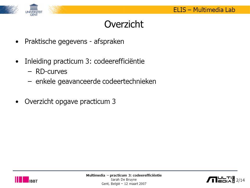 2/14 ELIS – Multimedia Lab Multimedia – practicum 3: codeerefficiëntie Sarah De Bruyne Gent, België – 12 maart 2007 Overzicht Praktische gegevens - afspraken Inleiding practicum 3: codeerefficiëntie –RD-curves –enkele geavanceerde codeertechnieken Overzicht opgave practicum 3