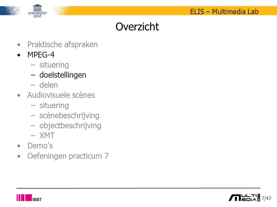 38/47 ELIS – Multimedia Lab Overzicht Praktische afspraken MPEG-4 –situering –doelstellingen –delen Audiovisuele scènes –situering –scènebeschrijving –objectbeschrijving –XMT Demo's Oefeningen practicum 7