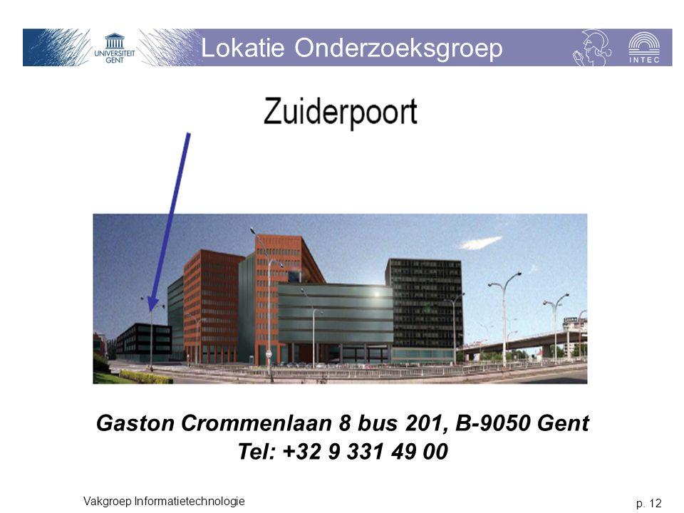 p. 12 Vakgroep Informatietechnologie Lokatie Onderzoeksgroep Gaston Crommenlaan 8 bus 201, B-9050 Gent Tel: +32 9 331 49 00