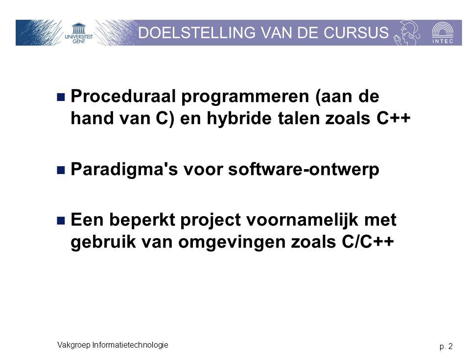 p. 2 Vakgroep Informatietechnologie DOELSTELLING VAN DE CURSUS Proceduraal programmeren (aan de hand van C) en hybride talen zoals C++ Paradigma's voo