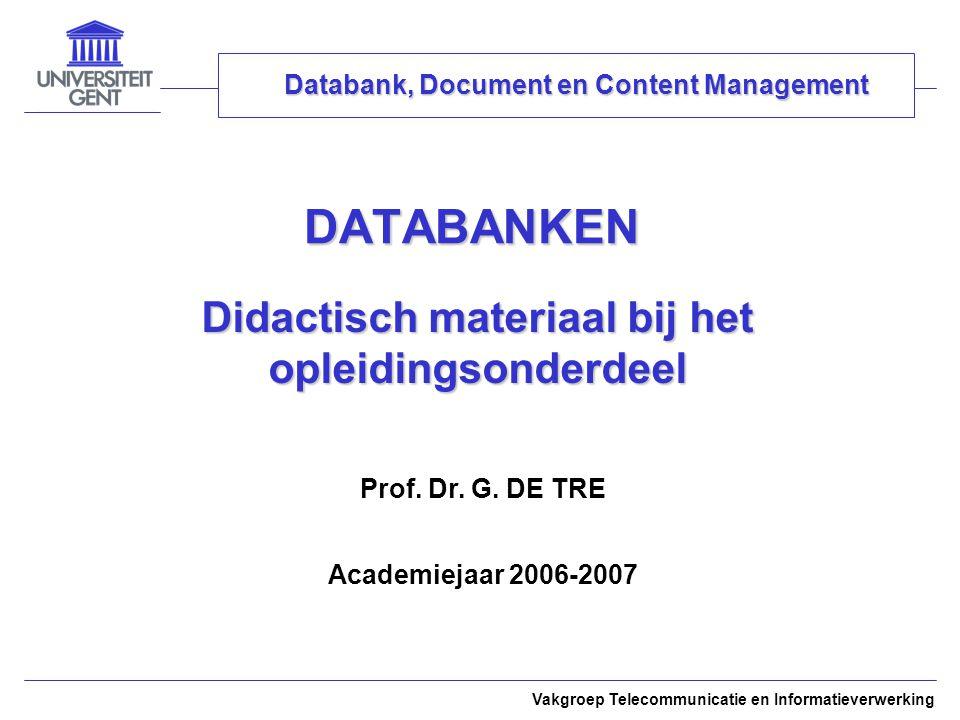 Vakgroep Telecommunicatie en Informatieverwerking PRAKTISCHE INFORMATIE Lessenschema (vervolg)Lessenschema (vervolg) Theorie Oefeningen weekma 11u30di 11u30ma 8u30 ma 10u 7 Relationele databases: fysisch ontwerp Objecttechnologie: ODMG EER-mapping Practicum 6: SQL (PC-klassen) 8 Objecttechnologie: SQL3 ApplicatieontwerpInleiding Caché Practicum 7: SQL (PC-klassen) 9ApplicatieontwerpBeveiligingNormalisatie Caché: project (PC-klassen) 10TransactiesHerstel bij falenNormalisatie Caché: project (PC-klassen) 11Concurrency Normalisatie Caché: project (PC-klassen) 12Moderne technieken Normalisatie Caché: project (PC-klassen)