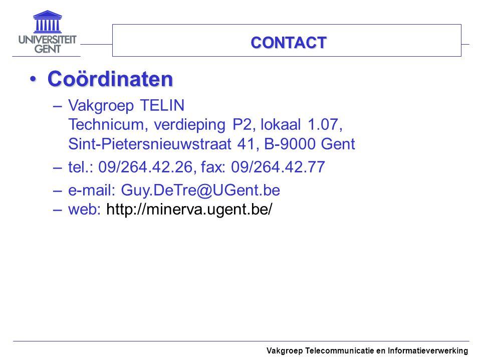Vakgroep Telecommunicatie en Informatieverwerking CONTACT CoördinatenCoördinaten –Vakgroep TELIN Technicum, verdieping P2, lokaal 1.07, Sint-Pietersni