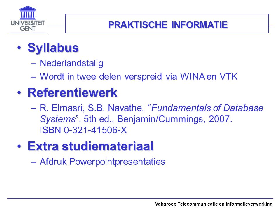 Vakgroep Telecommunicatie en Informatieverwerking PRAKTISCHE INFORMATIE SyllabusSyllabus –Nederlandstalig –Wordt in twee delen verspreid via WINA en V