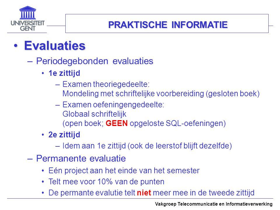 Vakgroep Telecommunicatie en Informatieverwerking PRAKTISCHE INFORMATIE EvaluatiesEvaluaties –Periodegebonden evaluaties 1e zittijd –Examen theorieged