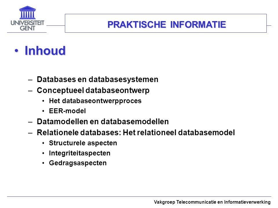 Vakgroep Telecommunicatie en Informatieverwerking PRAKTISCHE INFORMATIE –Relationele databases: Logisch databaseontwerp EER-mapping Normalisatie –Relationele databases: Fysisch databaseontwerp SQL QBE –Objecttechnologie in databases ODMG SQL3 –Applicatieontwerp Ingebouwde API's 'Call-level' API's Webtoegang J2EE en.NET