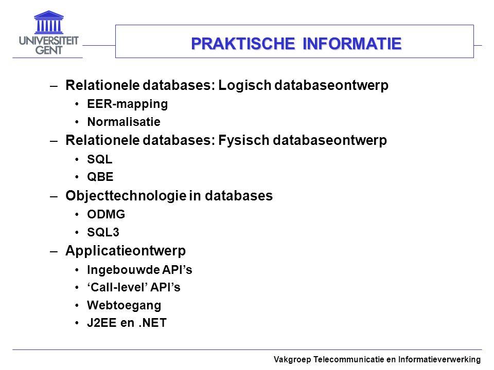 Vakgroep Telecommunicatie en Informatieverwerking PRAKTISCHE INFORMATIE –Relationele databases: Logisch databaseontwerp EER-mapping Normalisatie –Rela