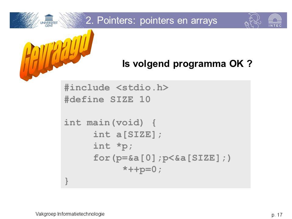 p. 17 Vakgroep Informatietechnologie 2. Pointers: p ointers en arrays Is volgend programma OK ? #include #define SIZE 10 int main(void) { int a[SIZE];
