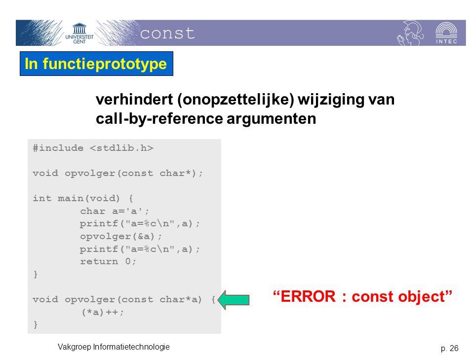 p. 26 Vakgroep Informatietechnologie const In functieprototype verhindert (onopzettelijke) wijziging van call-by-reference argumenten #include void op