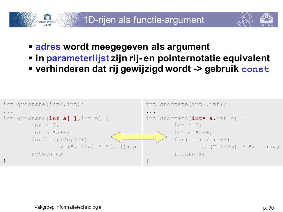 p. 30 Vakgroep Informatietechnologie 1D-rijen als functie-argument  adres wordt meegegeven als argument  in parameterlijst zijn rij- en pointernotat