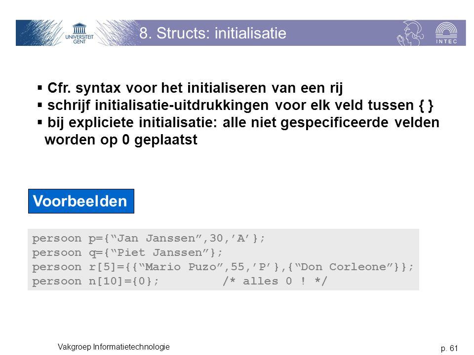 p. 61 Vakgroep Informatietechnologie 8. Structs: initialisatie  Cfr. syntax voor het initialiseren van een rij  schrijf initialisatie-uitdrukkingen