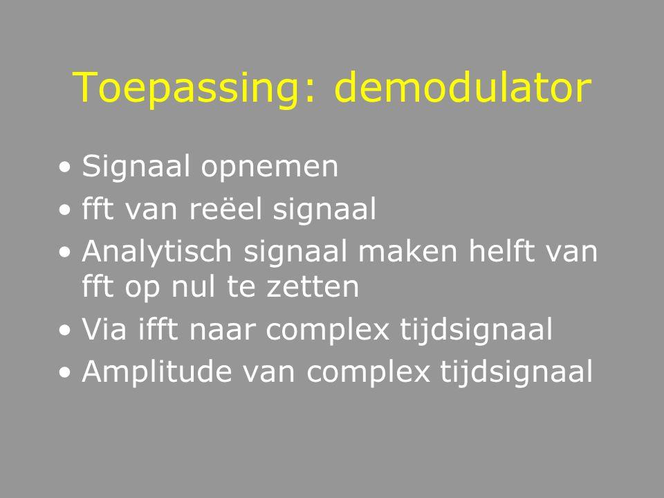 Toepassing: verandering van toonhoogte fft van reëel signaal Alle frequenties verschuiven Via ifft naar complex tijdsignaal