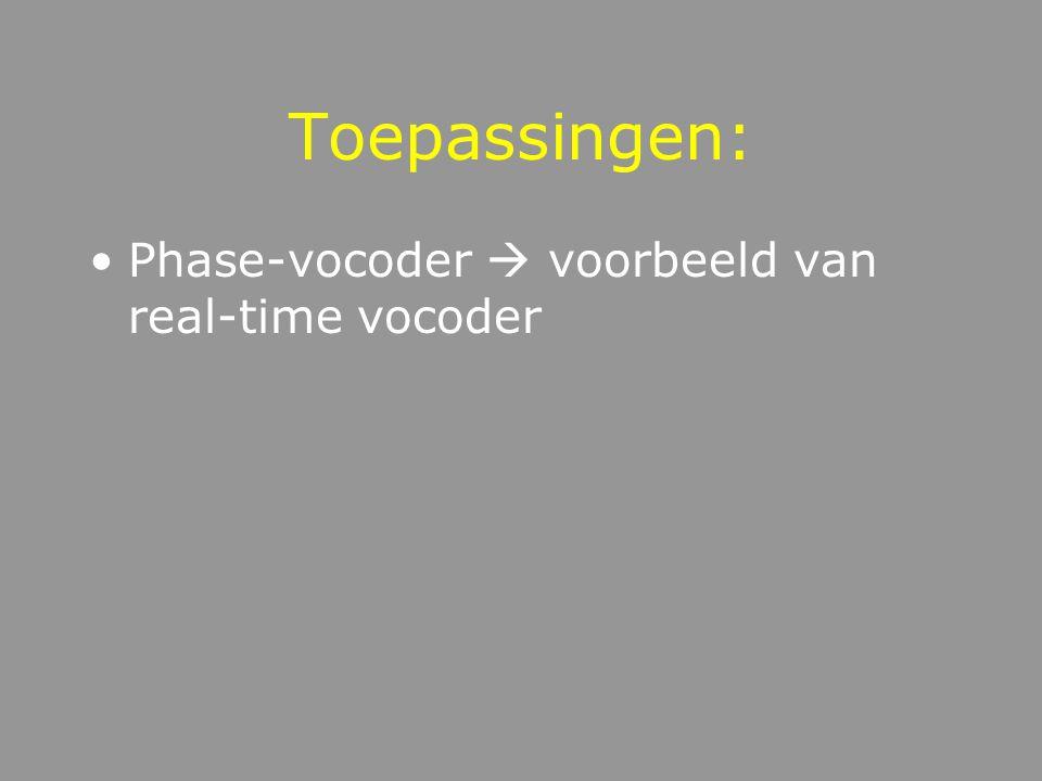 Toepassingen: Phase-vocoder  voorbeeld van real-time vocoder