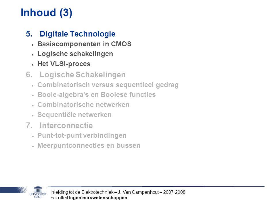 Inleiding tot de Elektrotechniek – J. Van Campenhout – 2007-2008 Faculteit Ingenieurswetenschappen Inhoud (3) 5.Digitale Technologie ‣ Basiscomponente
