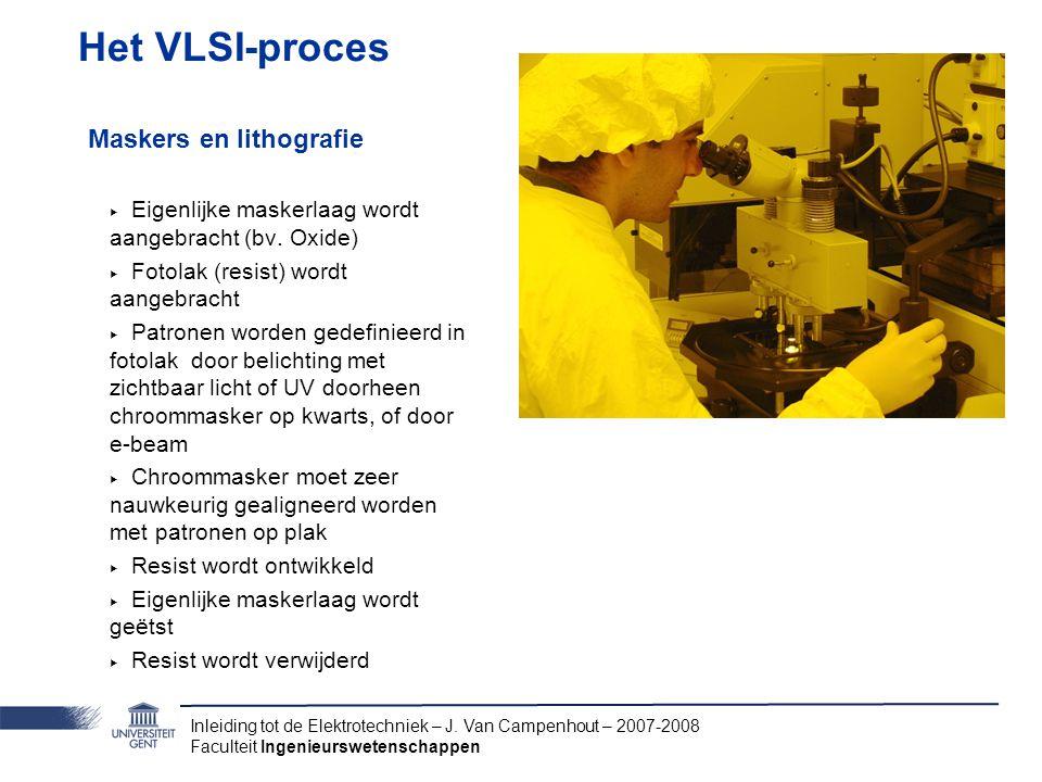 Inleiding tot de Elektrotechniek – J. Van Campenhout – 2007-2008 Faculteit Ingenieurswetenschappen Het VLSI-proces Maskers en lithografie ‣ Eigenlijke