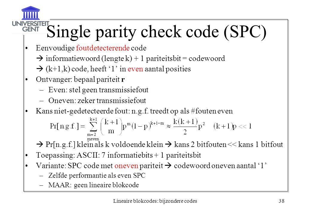 Lineaire blokcodes: bijzondere codes38 Single parity check code (SPC) Eenvoudige foutdetecterende code  informatiewoord (lengte k) + 1 pariteitsbit =