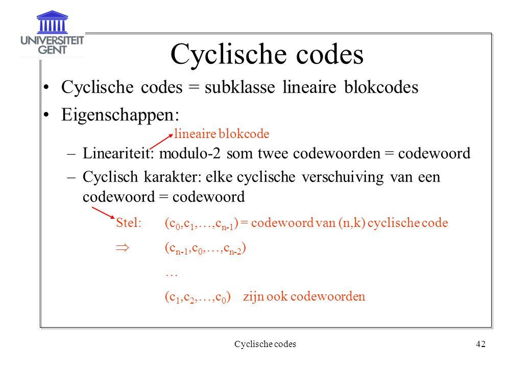 Cyclische codes42 Cyclische codes Cyclische codes = subklasse lineaire blokcodes Eigenschappen: –Lineariteit: modulo-2 som twee codewoorden = codewoor