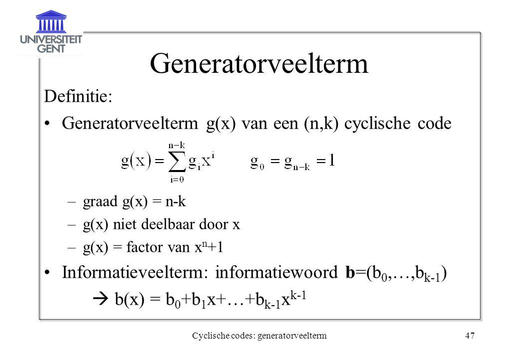 Cyclische codes: generatorveelterm47 Generatorveelterm Definitie: Generatorveelterm g(x) van een (n,k) cyclische code –graad g(x) = n-k –g(x) niet dee