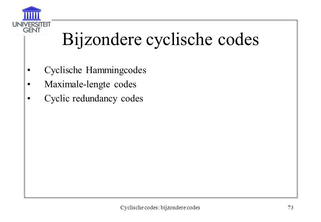 Cyclische codes: bijzondere codes73 Bijzondere cyclische codes Cyclische Hammingcodes Maximale-lengte codes Cyclic redundancy codes