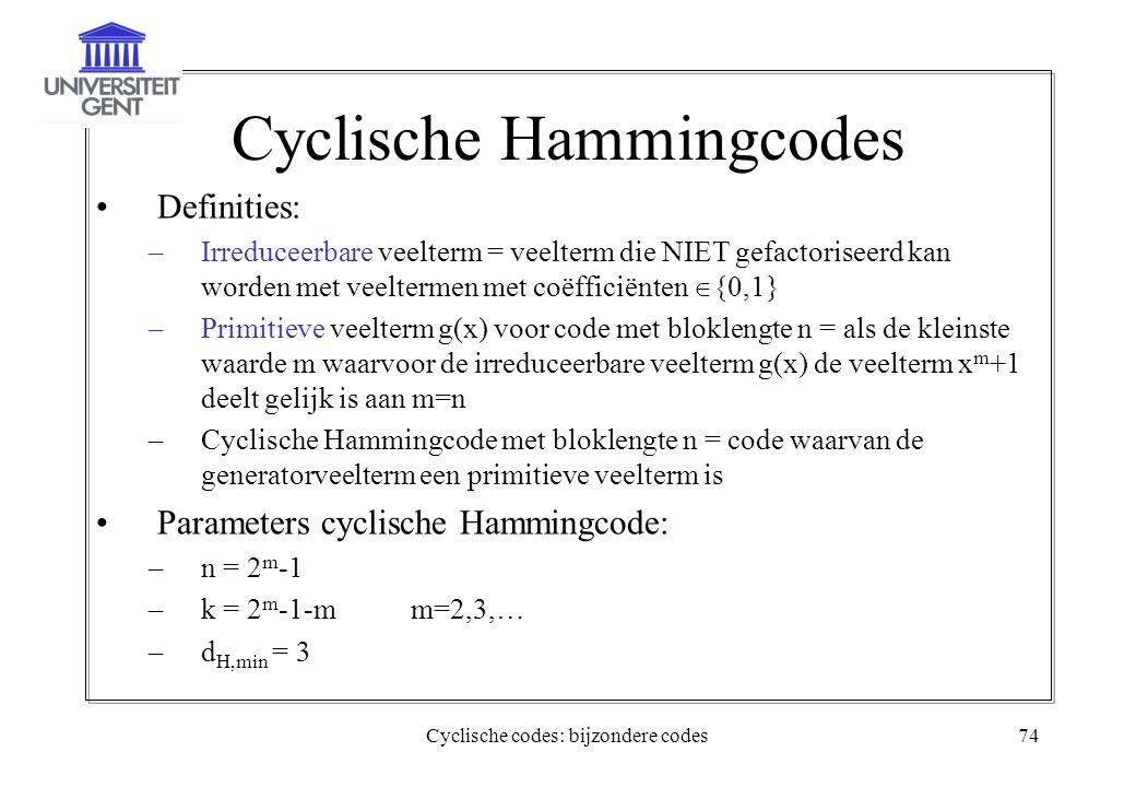 Cyclische codes: bijzondere codes74 Cyclische Hammingcodes Definities: –Irreduceerbare veelterm = veelterm die NIET gefactoriseerd kan worden met veel