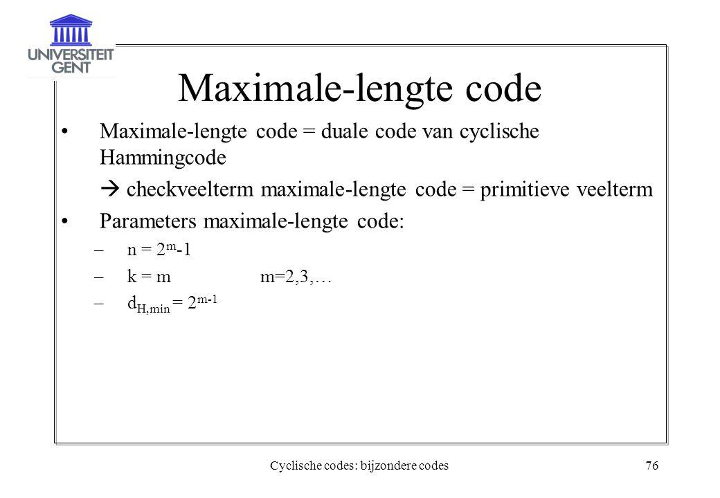 Cyclische codes: bijzondere codes76 Maximale-lengte code Maximale-lengte code = duale code van cyclische Hammingcode  checkveelterm maximale-lengte c