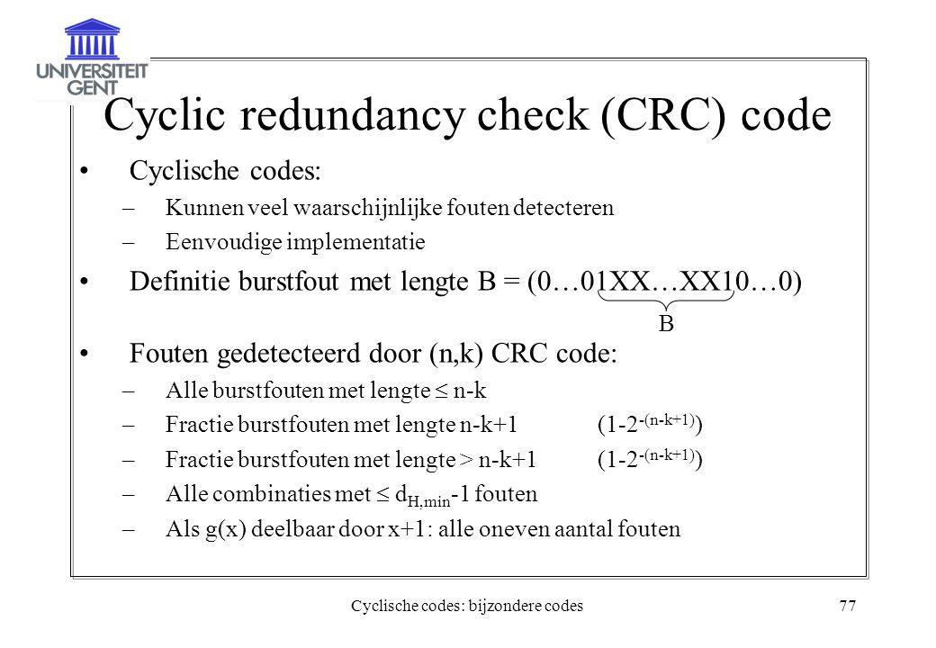 Cyclische codes: bijzondere codes77 Cyclic redundancy check (CRC) code Cyclische codes: –Kunnen veel waarschijnlijke fouten detecteren –Eenvoudige imp