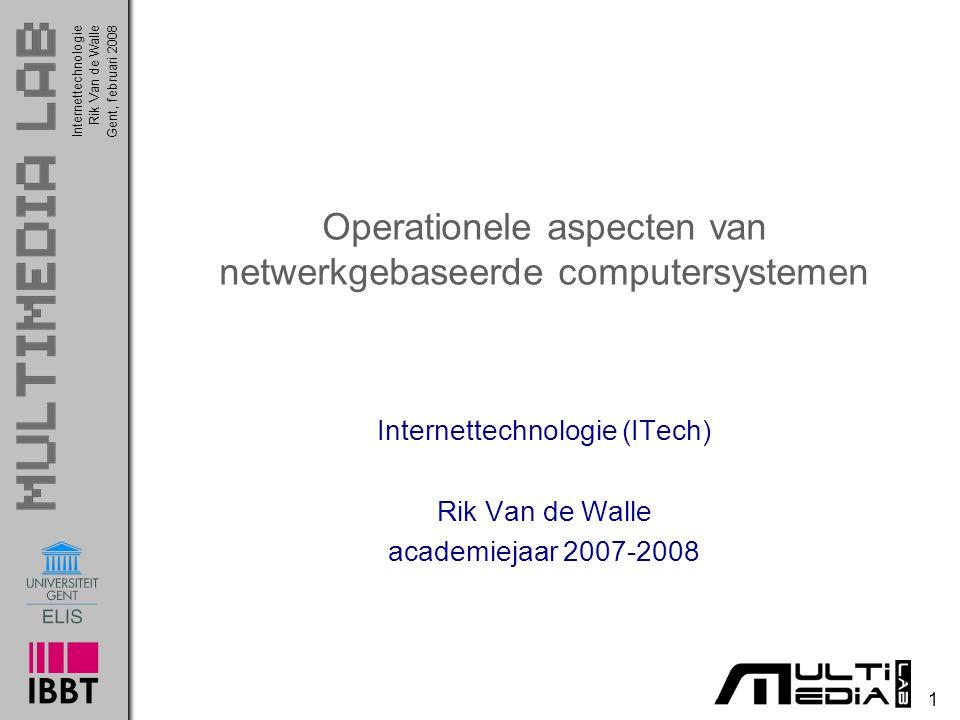 Internettechnologie 1 Rik Van de WalleGent, februari 2008 Operationele aspecten van netwerkgebaseerde computersystemen Internettechnologie (ITech) Rik Van de Walle academiejaar 2007-2008