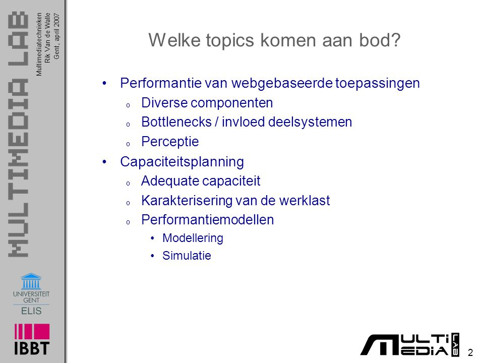 Multimediatechnieken 2 Rik Van de WalleGent, april 2007 Welke topics komen aan bod.