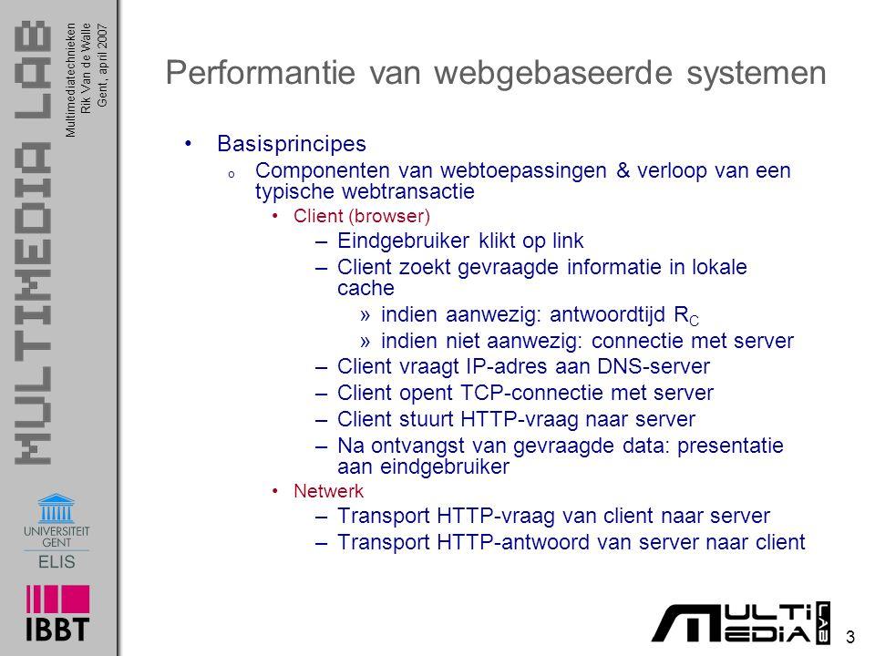 Multimediatechnieken 14 Rik Van de WalleGent, april 2007 Performantie van webgebaseerde systemen Enkele belangrijke performantiematen o Verwerkingssnelheid connectie client/server Snelheid waarmee HTTP-vragen vanwege client beantwoord worden Uitgedrukt in aantal HTTP-vragen/s of bps o Latentie (Eng.