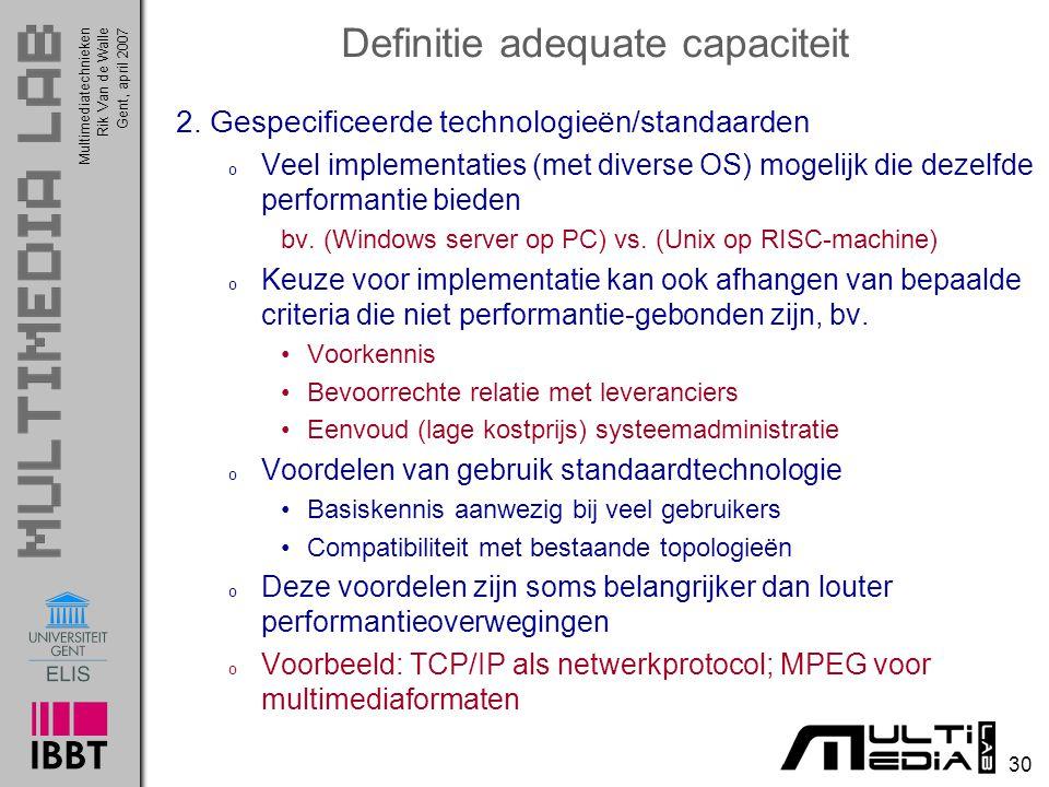 Multimediatechnieken 30 Rik Van de WalleGent, april 2007 Definitie adequate capaciteit 2.