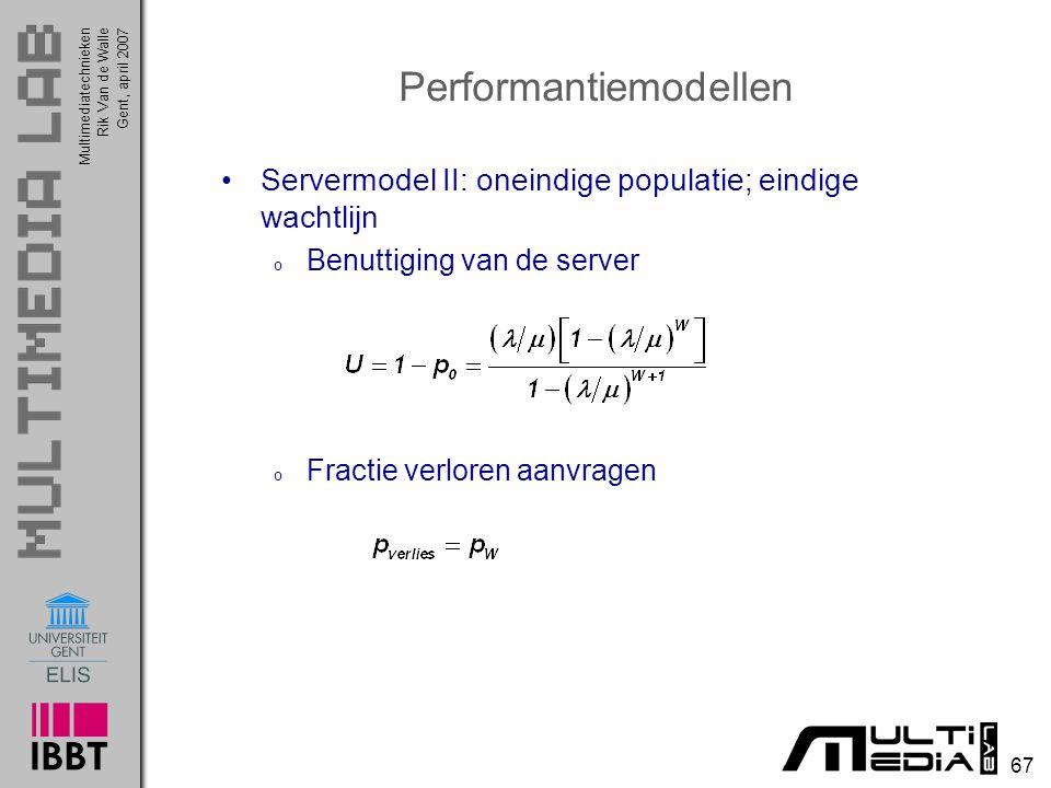 Multimediatechnieken 67 Rik Van de WalleGent, april 2007 Performantiemodellen Servermodel II: oneindige populatie; eindige wachtlijn o Benuttiging van de server o Fractie verloren aanvragen
