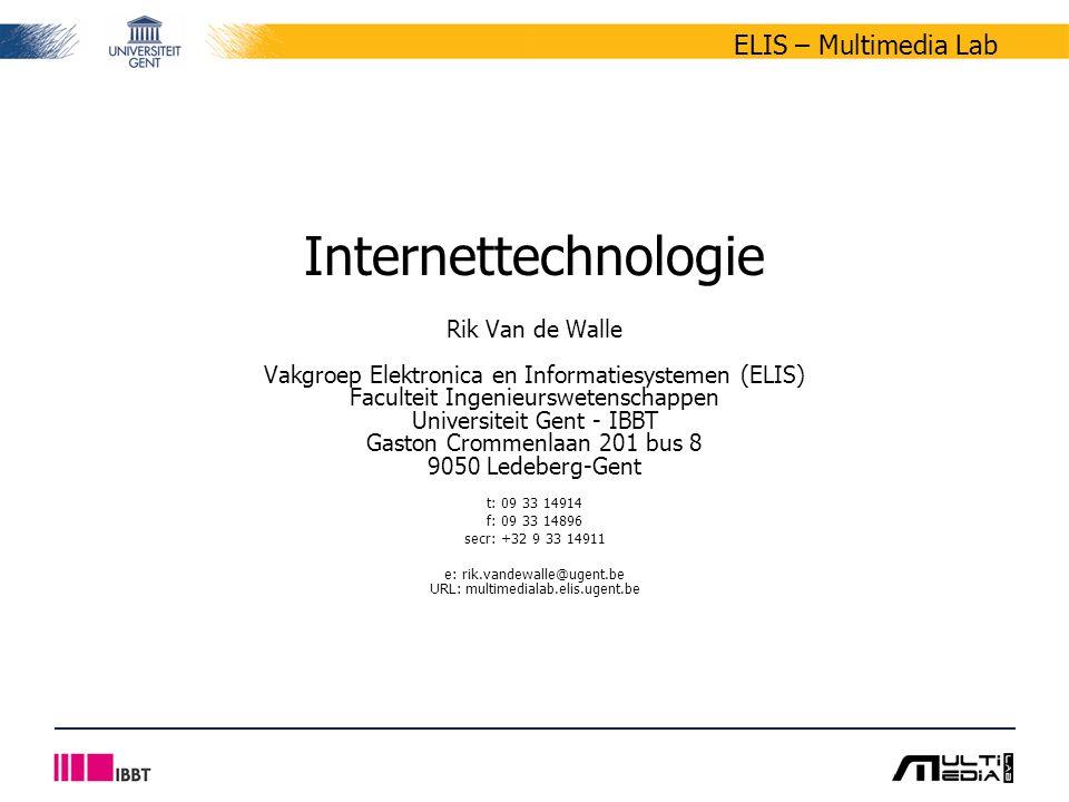 ELIS – Multimedia Lab Internettechnologie Rik Van de Walle Vakgroep Elektronica en Informatiesystemen (ELIS) Faculteit Ingenieurswetenschappen Universiteit Gent - IBBT Gaston Crommenlaan 201 bus 8 9050 Ledeberg-Gent t: 09 33 14914 f: 09 33 14896 secr: +32 9 33 14911 e: rik.vandewalle@ugent.be URL: multimedialab.elis.ugent.be