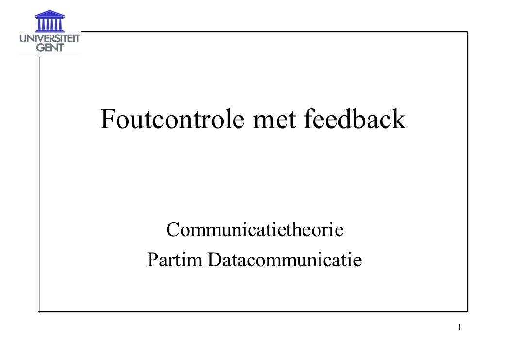 1 Foutcontrole met feedback Communicatietheorie Partim Datacommunicatie