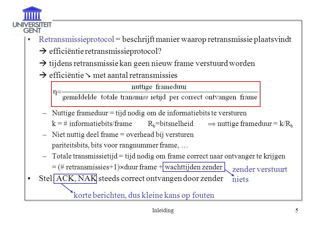 Inleiding5 Retransmissieprotocol = beschrijft manier waarop retransmissie plaatsvindt  efficiëntie retransmissieprotocol.