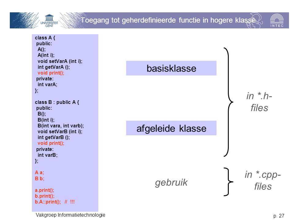 p. 27 Vakgroep Informatietechnologie Toegang tot geherdefinieerde functie in hogere klasse class A { public: A(); A(int i); void setVarA (int i); int