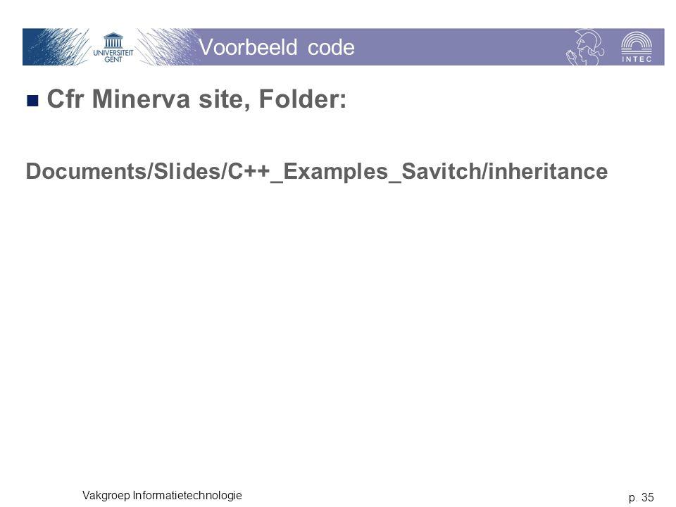 p. 35 Vakgroep Informatietechnologie Voorbeeld code Cfr Minerva site, Folder: Documents/Slides/C++_Examples_Savitch/inheritance