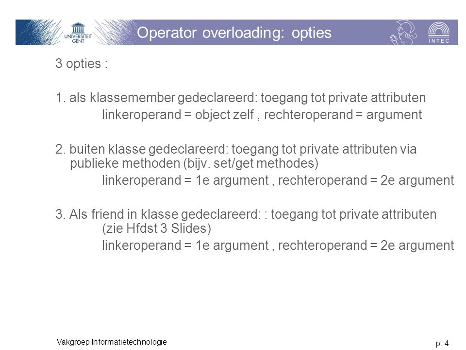 p. 4 Vakgroep Informatietechnologie Operator overloading: opties 3 opties : 1.