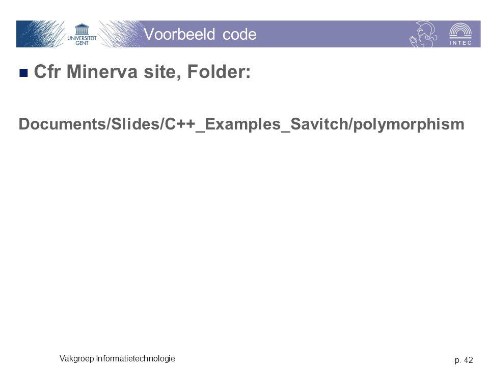 p. 42 Vakgroep Informatietechnologie Voorbeeld code Cfr Minerva site, Folder: Documents/Slides/C++_Examples_Savitch/polymorphism