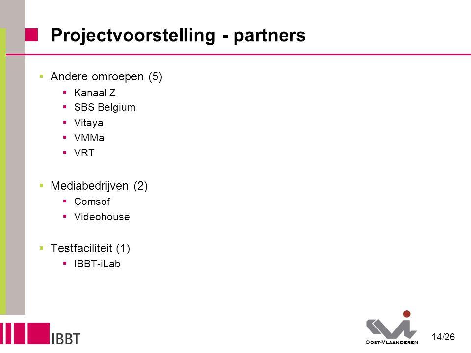 14/26 Projectvoorstelling - partners  Andere omroepen (5)  Kanaal Z  SBS Belgium  Vitaya  VMMa  VRT  Mediabedrijven (2)  Comsof  Videohouse  Testfaciliteit (1)  IBBT-iLab