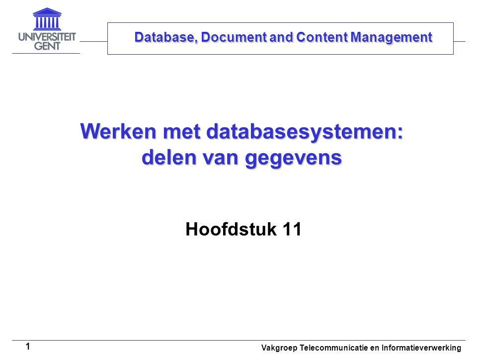 Vakgroep Telecommunicatie en Informatieverwerking 1 Werken met databasesystemen: delen van gegevens Hoofdstuk 11 Database, Document and Content Manage